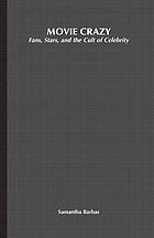 Movie crazy : fans, stars, and the cult of celebrity