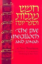[Ḥamesh megilot ṿe-sefer Yonah] The Five megilloth and Jonah; a new translation