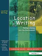 Location writing : taking literacy into the environment