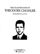 The collected songs of Theodore Chanler : medium/high voice and piano