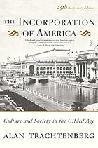The incorporation of America : culture and society in the gilded age
