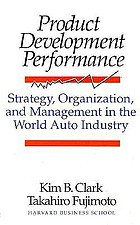 Product development performance : strategy, organization, and management in the world auto industry