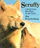 Scruffy : a wolf finds his place in the pack