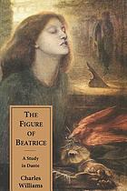 The figure of Beatrice; a study in Dante