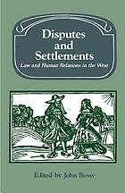 Disputes and settlements : law and human relations in the West