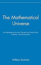 The mathematical universe : an alphabetical journey through the great proofs, problems, and personalities