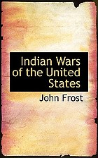 Indian wars of the United States, from the earliest period to the present time