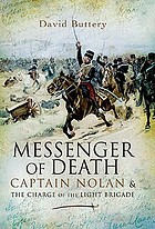 Messenger of death : Captain Nolan and the charge of the Light Brigade