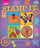 Stamp it! : 50 amazing projects to make