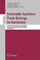 Evolvable systems : from biology to hardware : 8th international conference, ICES 2008, Prague, Czech Republic, September 21-24, 2008 : proceedings