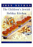 The children's Jewish holiday kitchen : 70 ways to have fun with your kids and make your family's celebrations special