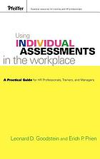 Using individual assessments in the workplace : a practical guide for HR professionals, trainers, and managers