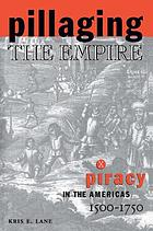 Pillaging the empire : piracy in the Americas, 1500-1750