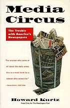 Media circus : the trouble with America'a newspapers