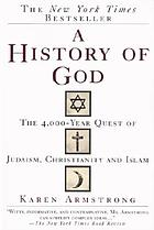 A history of God : the 4000-year quest of Judaism, Christianity, and Islam