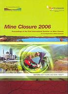 Mine Closure 2006 : proceedings of the First International Seminar on Mine Closure, 13-15 September 2006, Perth, Australia