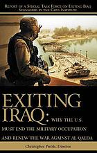 Exiting Iraq why the U.S. must end the military occupation and renew the war against Al Qaeda : report of a special task force