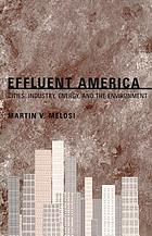Effluent America : cities, industry, energy, and the environment