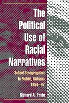 The political use of racial narratives : school desegregation in Mobile, Alabama, 1954-97