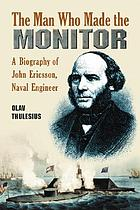 The man who made the Monitor : a biography of John Ericsson, naval engineer