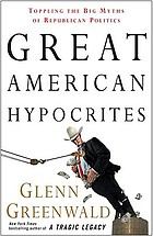 Great American hypocrites : toppling the big myths of Republican politics