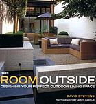 The room outside : designing your perfect outdoor living space