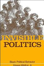 Invisible politics : Black political behavior