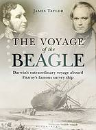 The voyage of the Beagle : Darwin's extraordinary adventure in Fitzroy's famous survey ship