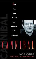 Cannibal : the true story behind the maneater of Rotenburg