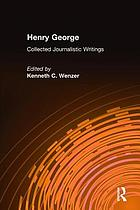 Henry George : collected journalistic writings