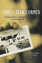 Family transformed : religion, values, and society in American life