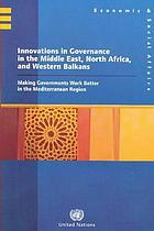 Innovations in governance in the Middle East, North Africa, and Western Balkans : making governments work better in the Mediterranean region