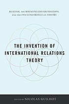 The invention of international relations theory : realism, the Rockefeller Foundation, and the 1954 Conference on Theory