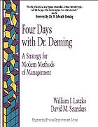 Four days with Dr. Deming : a strategy for modern methods of management