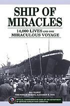 Ship of miracles : 14,000 lives and one miraculous voyage
