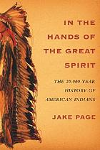 In the hands of the Great Spirit : the 20,000-year history of American Indians