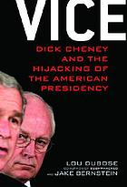Vice : Dick Cheney and the hijacking of the American presidency