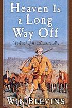 Heaven is a long way off : a novel of the mountain men