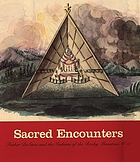 Sacred encounters : Father De Smet and the Indians of the Rocky Mountain West