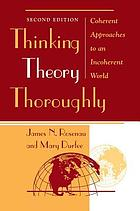 Thinking theory thoroughly : coherent approaches to an incoherent world