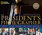 The president's photographer : fifty years inside the Oval Office