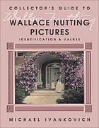 Collector's guide to Wallace Nutting pictures : identification & values