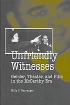Unfriendly witnesses gender, theater, and film in the McCarthy era