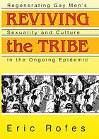 Reviving the tribe : regenerating gay men's sexuality and culture in the ongoing epidemic