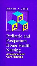 Pediatric and postpartum home health nursing : assessment and care planning