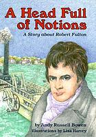 A head full of notions : a story about Robert Fulton
