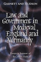 Law and government in medieval England and Normandy : essays in honour of Sir James Holt