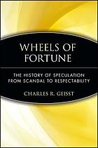 Wheels of fortune : the history of speculation from scandal to respectability
