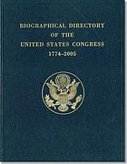Biographical directory of the United States Congress, 1774-2005 : the Continental Congress, September 5, 1774, to October 21, 1788, and the Congress of the United States, from the First through the One Hundred Eighth Congresses, March 4, 1789, to January 3, 2005, inclusive