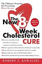 The new 8-week cholesterol cure : the ultimate program for preventing heart disease